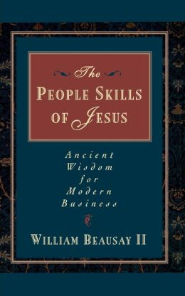 People Skills of Jesus: Ancient Wisdom for Modern Business