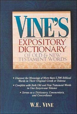 Vine's Expository Dictionary of Old and New Testament Words: Super Value Edition