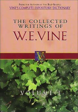 The Collected Writings of W.E. Vine: Volume Three
