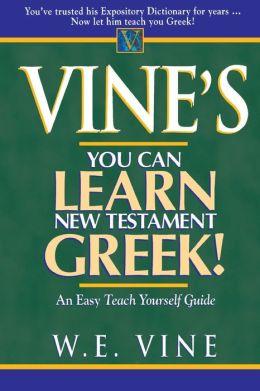Vine's Learn New Testament Greek: An Easy Teach Yourself Course in Greek
