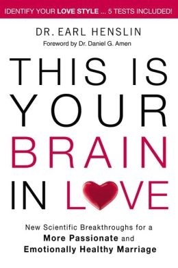 This is Your Brain in Love: New Scientific Breakthroughs for a More Passionate and Emotionally Healthy Marriage