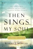 Book Cover Image. Title: Then Sings My Soul, Author: Robert J. Morgan