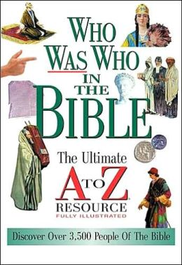 Who Was Who In The Bible: The Ultimate A to Z Resource Series