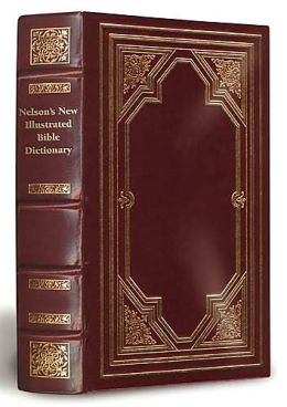 Nelson's New Illustrated Bible Dictionary: Limited, Deluxe Edition