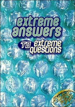 Extreme Answers To Extreme Questions: God's Answers to Life's Challenges