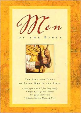 Men of the Bible: A Comprehensive Guide to Every Man in the Bible