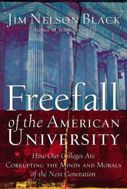 Freefall of the American University: How Our Colleges Are Corrupting the Minds and Morals of the Next Generation