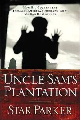 Uncle Sam's Plantation: How the Welfare Bureaucracy Enslaves America's Poor and What We Can Do About It