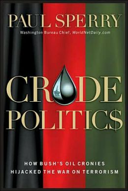 Crude Politics: How Bush's Oil Cronies Hijacked the War on Terrorism