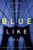 Book Cover Image. Title: Blue Like Jazz:  Nonreligious Thoughts on Christian Spirituality, Author: Donald Miller