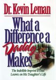 Book Cover Image. Title: What a Difference a Daddy Makes:  The Lasting Imprint a Dad Leaves on His Daughter's Life, Author: Kevin Leman