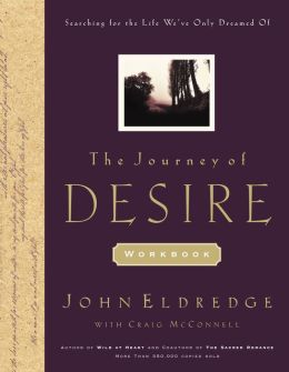 The Journey of Desire Journal and Guidebook: An Expedition to Discover the Deepest Longings of Your Heart
