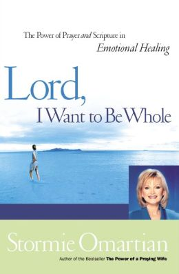 Lord, I Want to Be Whole: The Power of Prayer and Scripture in Emotional Healing