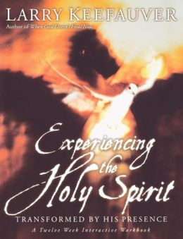 Experiencing The Holy Spirit: Transformed by His Presence - A Twelve-Week Interactive Workbook