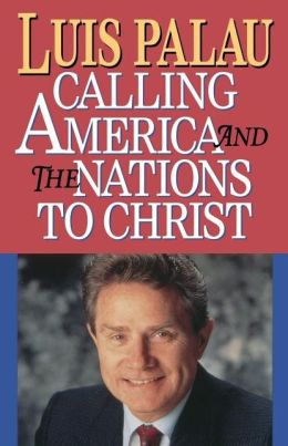 Luis Palau: Calling America and the Nations to Christ