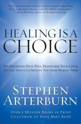 Healing is a Choice: Ten Decisions That Will Transform Your Life and Ten Lies That Can Prevent You from Making Them