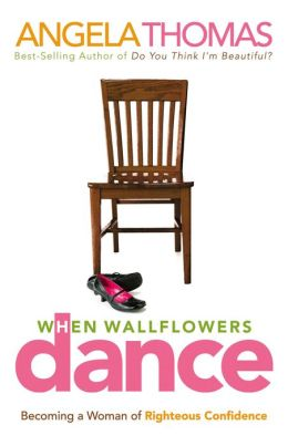 When Wallflowers Dance: Becoming a Woman of Righteous Confidence