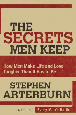 Secrets Men Keep: How Men Make Life and Love Tougher than It Has to Be