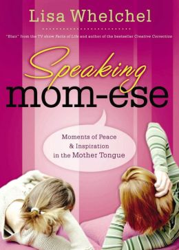 Speaking Mom-ese: Moments of Peace & Inspiration in the Mother Tongue