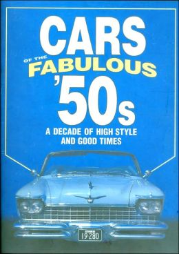 Cars of the Fabulous 50s: A Decade of High Style and Good Times