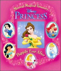 Disney Princess Musical Magical Treasury: Happily Ever After
