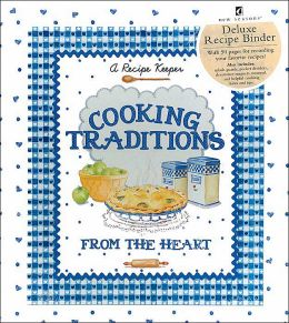 Cooking Tadition From The Heart: Deluxe Recipe Binder