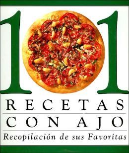 101 recetas con ajo (Recopilacion de sus favoritas)