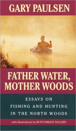 Father Water, Mother Woods: Essays on Fishing and Hunting in the North Woods (Turtleback School & Library Binding Edition)