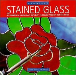 Stained Glass: Get Started in a New Craft with Easy-to-Follow Projects for Beginners