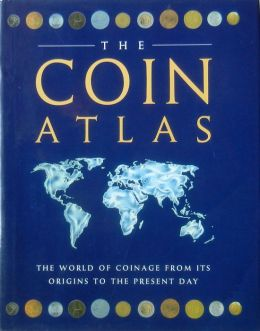 Coin Atlas Handbook: A Comprehensive View of the Coins of the World Throughout History