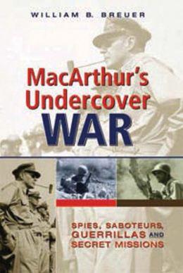 MacArthur's Undercover War: Spies, Saboteurs, Guerrillas, and Secret Missions