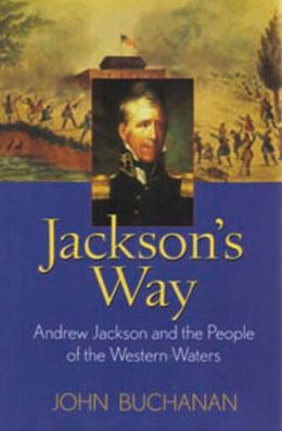 Jackson's Way: Andrew Jackson and the People of the Western Waters