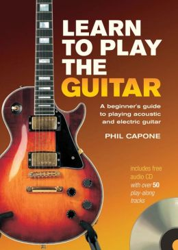 Learn to Play the Guitar: A Beginner's Guide to Playing Acoustic and Electric Guitar
