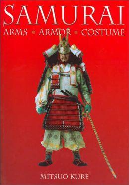 Samurai: Arms, Armor, Costumes