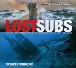 Lost Subs: From the Hunley to the Kursk, the Greatest Submarines Ever Lost -- and Found