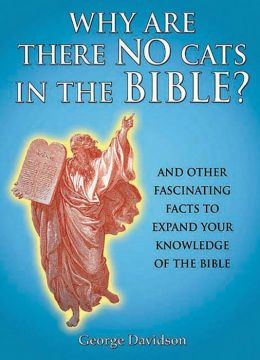 Why Are There No Cats In The Bible?: And Other Fascinating Facts to Expand Your Knowledge of the Bible