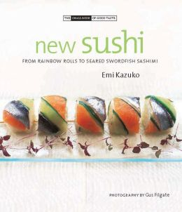 New Sushi: From Rainbow Rolls to Seared Swordfish Sashimi
