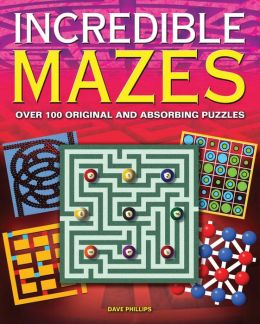Incredible Mazes: Over 100 Original and Absorbing Puzzles