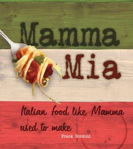 Mamma Mia: Italian Food like Mamma Used to Make