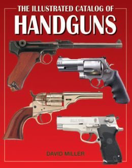 The Illustrated Catalog of Handguns