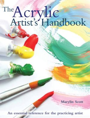Acrylic Artist's Handbook: An Essential Reference for the Practicing Artist