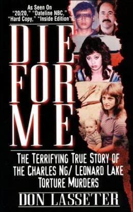 Die for Me: The Terrifying True Story of the Charles Ng and Leonard Lake Torture Murders
