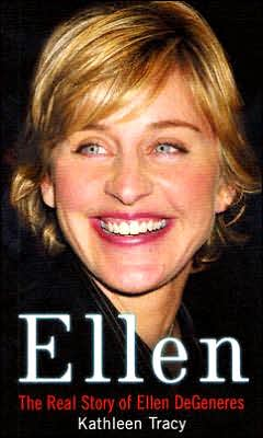 ellen the real story of ellen degeneres by kathleen tracy