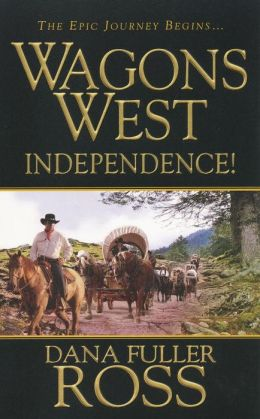 Independence! (Wagons West Series #1)