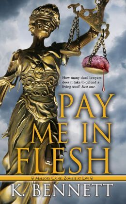 Pay Me in Flesh (Mallory Caine, Zombie at Law Series #1)