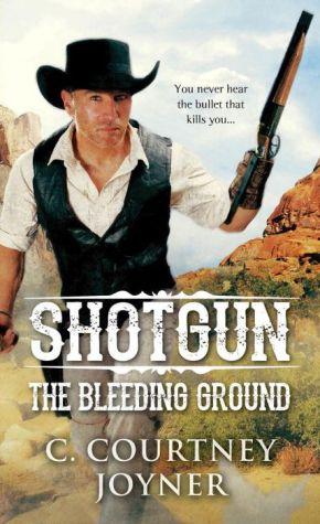 Shotgun The Bleeding Ground: A John Bishop Western