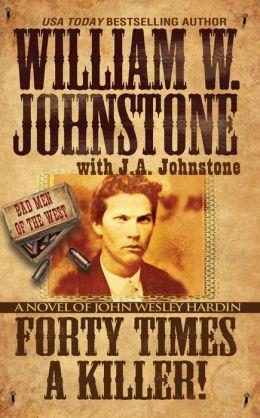 Forty Times a Killer: A Novel of John Wesley Hardin