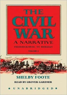 The Civil War: A Narrative, Volume 2: Fredericksburg to Meridian, Part 1