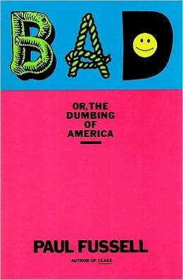 Bad: Or, The Dumbing of America