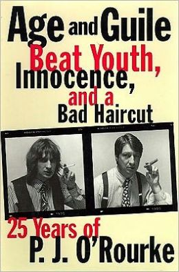 Age and Guile Beat Youth, Innocence and a Bad Haircut: 25 Years of P. J. O'Rourke